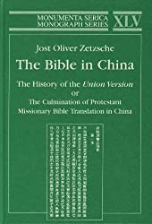 The Bible in China: The History of the Union Version or the Culmination of Protestant Missionary Bible Translation in China