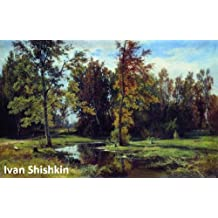 519 Color Paintings of Ivan Shishkin - Russian Landscape Painter (January 25, 1832 - March 20, 1898)