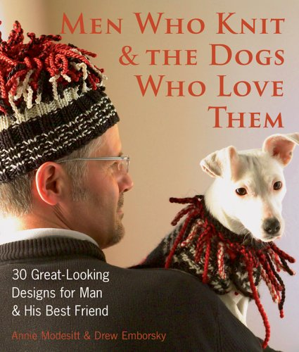 Men Who Knit & The Dogs Who Love Them: 30 Great-Looking Designs for Man & His Best (Free Knitting Patterns Jackets)