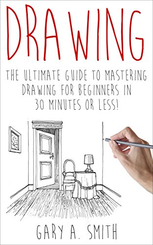 e Guide to Mastering Drawing for Beginners in 30 Minutes or Less (Drawing - Drawing for Beginners - How to Draw - Drawing Books - Sketches - Pencil Drawing) (Scrapbooking Pencils)