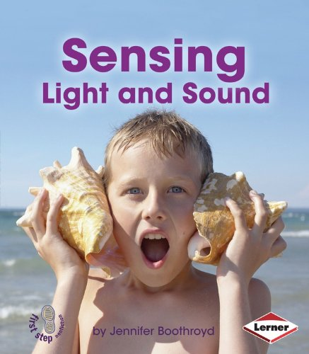 Sensing Light and Sound (First Step Nonfiction: Light and Sound)