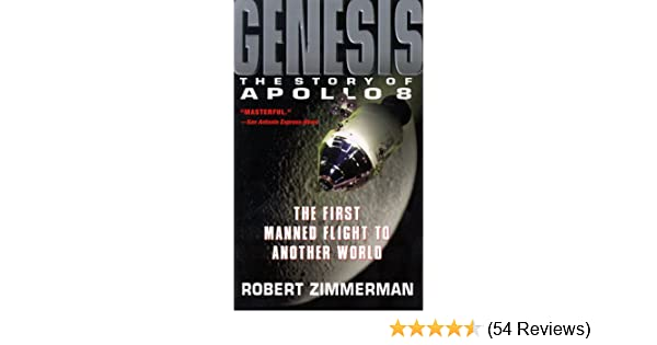 Genesis: The Story Of Apollo 8: Robert Zimmerman ...