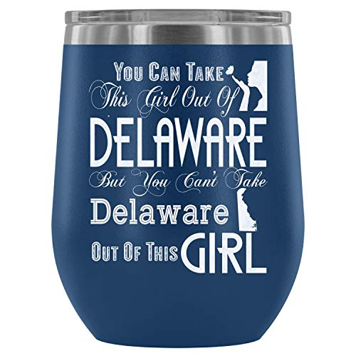 Stainless Steel Tumbler Cup with Lids for Wine, You Can Take This Girl Out Of Delaware Wine Tumbler, Delaware Girl Vacuum Insulated Wine Tumbler (Wine Tumbler 12Oz - Blue) -