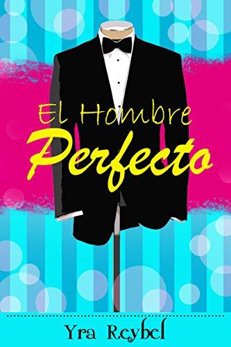 El hombre perfecto (Spanish Edition) by [Reybel, Yra]