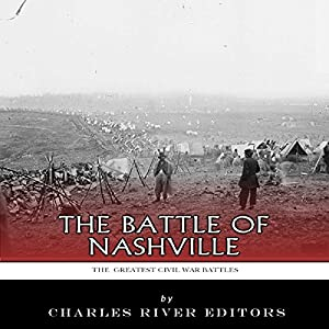 The Greatest Civil War Battles: The Battle of Nashville Audiobook