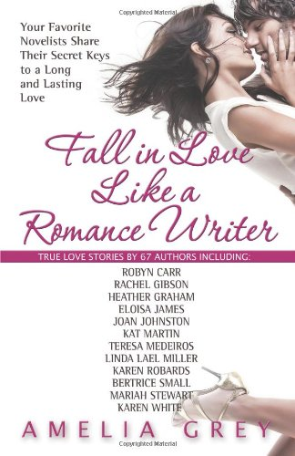 Fall in Love Like a Romance Writer: Your Favorite Novelists Share Their Secret Keys to a Long and Lasting Love PDF