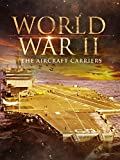 World War II: The Aircraft Carriers