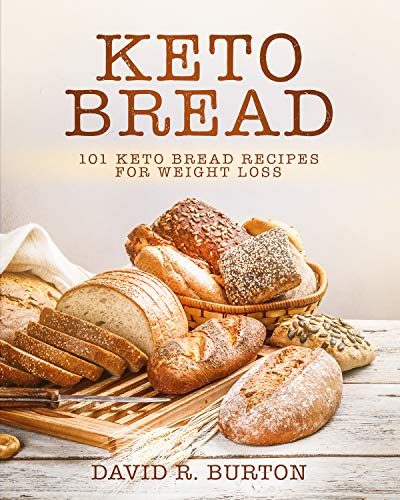 Keto Bread: 101 Easy And Delicious Low Carb Keto Bread Recipes For Weight Loss (Delicious Bread)