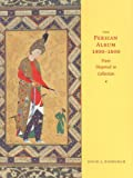 The Persian Album, 1400-1600: From Dispersal to Collection