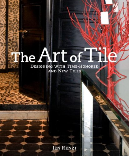The Art of Tile: Designing with Time-Honored and New Tiles