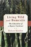 Living Wild and Domestic, Robert Kimber, 1585746843