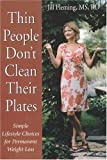 Thin People Don't Clean Their Plates: Simple Lifestyle Choices for Permanent Weight Loss