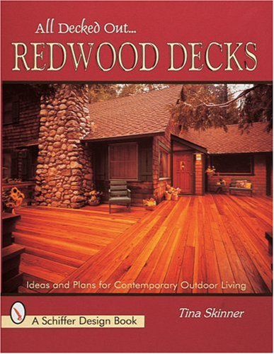 All Decked Out.Redwood Decks: Ideas and Plans for Contemporary Outdoor Living (Schiffer Design Books)