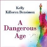 A Dangerous Age   Kelly Killoren Bensimon