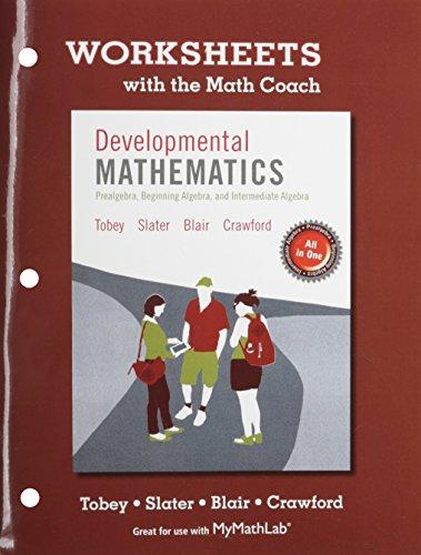 Worksheets with the Math Coach for Developmental Mathematics: Prealgebra, Beginning Algebra, Intermediate Algebra