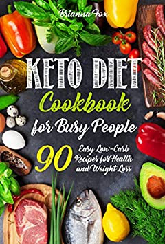 Keto Diet Cookbook for Busy People: 90 Easy Low-Carb Recipes for Health and Weight Loss
