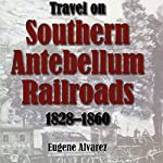 Travel on Southern Antebellum Railroads, 1828-1860 | Eugene Alvarez
