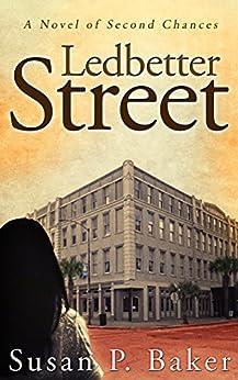 LEDBETTER STREET: A Novel of Second Chances by [Baker, Susan P.]
