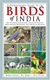 A Photographic Guide to the Birds of India: And the