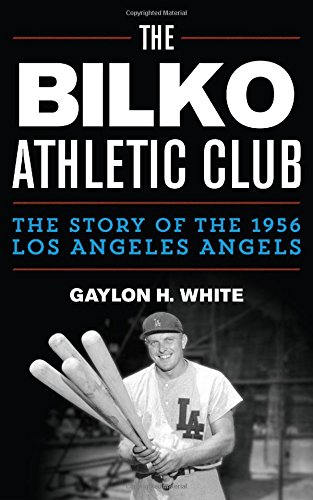 The Bilko Athletic Club: The Story of the 1956 Los Angeles Angels Athletic Club