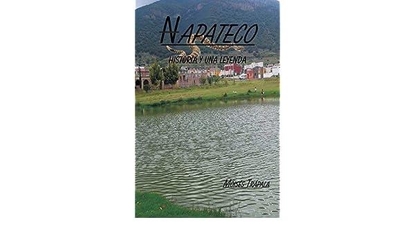 Amazon.com: Napateco Historia Y Una Leyenda (Spanish Edition) eBook: Moisés Trápala: Kindle Store
