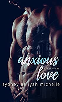 Anxious Love (Love Sick Series Book 1) by [Michelle, Sydney Aaliyah]