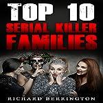 Serial Killer Families: Top 10 Serial Killer Families | Richard Berrington