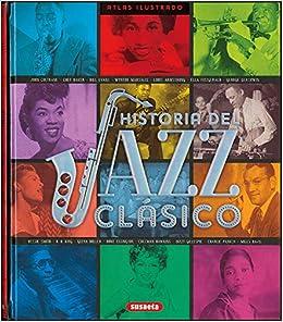 Atlas Ilustrado Historia Del Jazz Clásico por Susaeta Ediciones S A