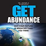 Get Abundance: Why Your Future Is Brighter Than You Think | Peter Diamandis