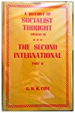 Second International, 1889-1914: A History of Socialist Thought: Volume III, Part II