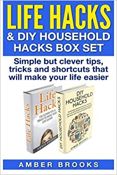 Life Hacks & DIY Household Hacks Box Set: Simple But Clever Tips, Tricks and Shortcuts that will make your life easier