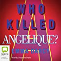 Who Killed Angelique? Audiobook by Emma Darcy Narrated by Stephanie Daniel