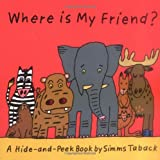 Where Is My Friend?, Simms Taback, 1593541325