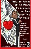 Yeah, I am Johnny Fuck Me Walker, the rich black man from New York, in Africa: Der Heiratsschwindler, die afrikanische Frau und die Illusion des amerikanischen Traums (German Edition)