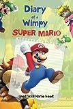 Diary Of A Wimpy Super Mario: (An Unofficial Mario Book) A hilarious Book For Kids Age 6 - 10 ( Super Mario Diaries) (Volume 1)