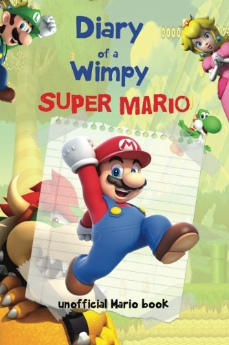 Price comparison product image Diary Of A Wimpy Super Mario: (An Unofficial Mario Book) A hilarious Book For Kids Age 6 - 10 ( Super Mario Diaries) (Volume 1)