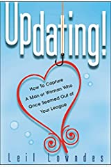 UpDating!: How to Win a Man or Woman You Thought You Could Never Get Kindle Edition