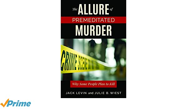 5d0551b229aa5e The Allure of Premeditated Murder  Why Some People Plan to Kill  Jack  Levin