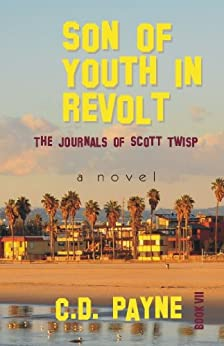 Son of Youth in Revolt: The Journals of Scott Twisp (Nick Twisp Youth in Revolt Book 7) by [Payne, C.D.]