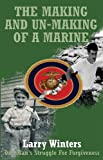 The Making and un-Mmaking of a Marine, Larry Winters, 0979229308