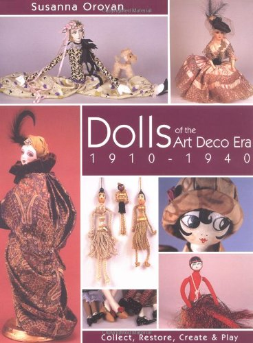 Dolls of the Art Deco Era 1910-1940: Collect, Restore, Create and Play