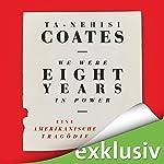 We Were Eight Years in Power: Eine amerikanische Tragödie | Ta-Nehisi Coates