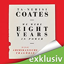 We Were Eight Years in Power: Eine amerikanische Tragödie Audiobook by Ta-Nehisi Coates Narrated by Olaf Pessler