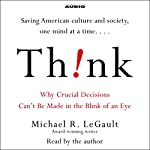 Think!: Why Crucial Decisions Can't Be Made in the Blink of an Eye | Michael R. LeGault