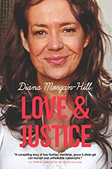 LOVE & JUSTICE: A Compelling True Story Of Triumph Over Tragedy by [Morgan-Hill, Diana]