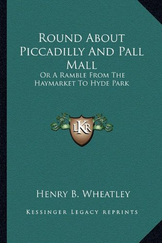 Download Round About Piccadilly And Pall Mall: Or A Ramble From The Haymarket To Hyde Park ebook