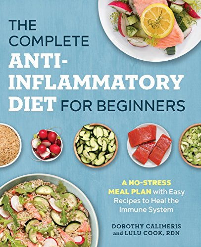 The Complete Anti-Inflammatory Diet for Beginners: A No-Stress Meal Plan with Easy Recipes to Heal the Immune System by Dorothy Calimeris, Lulu Cook