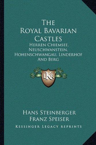 The Royal Bavarian Castles: Herren Chiemsee, Neuschwanstein, Hohenschwangau, Linderhof And -