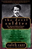 The Devil Soldier: The American Soldier of Fortune Who Became a God in China by Caleb Carr front cover