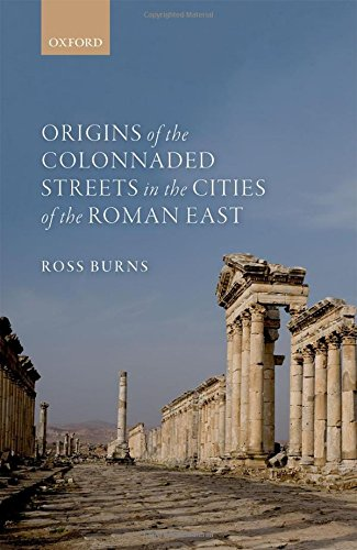 Origins of the Colonnaded Streets in the Cities of the Roman East by Oxford University Press